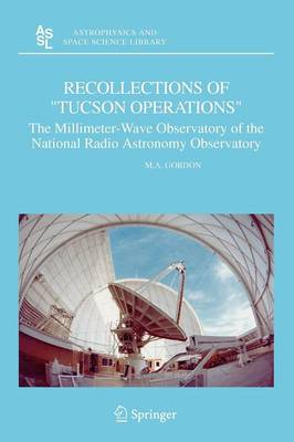 """Recollections of """"Tucson Operations"""": The Millimeter-Wave Observatory of the National Radio Astronomy Observatory - Astrophysics and Space Science Library 323 (Paperback)"""