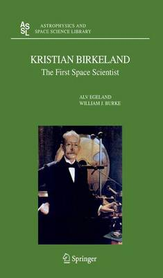 Kristian Birkeland: The First Space Scientist - Astrophysics and Space Science Library 325 (Paperback)