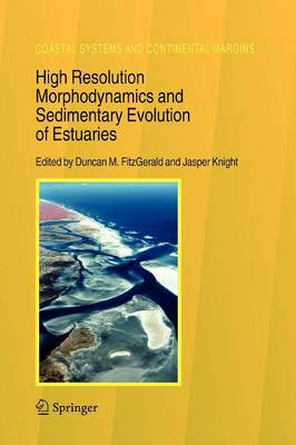 High Resolution Morphodynamics and Sedimentary Evolution of Estuaries - Coastal Systems and Continental Margins 8 (Paperback)