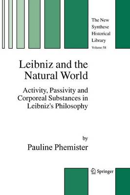 Leibniz and the Natural World: Activity, Passivity and Corporeal Substances in Leibniz's Philosophy - The New Synthese Historical Library 58 (Paperback)