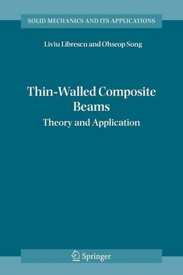 Thin-Walled Composite Beams: Theory and Application - Solid Mechanics and Its Applications 131 (Paperback)