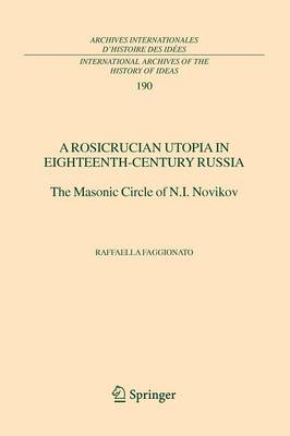 A Rosicrucian Utopia in Eighteenth-Century Russia: The Masonic Circle of N.I. Novikov - International Archives of the History of Ideas / Archives Internationales d'Histoire des Idees 190 (Paperback)
