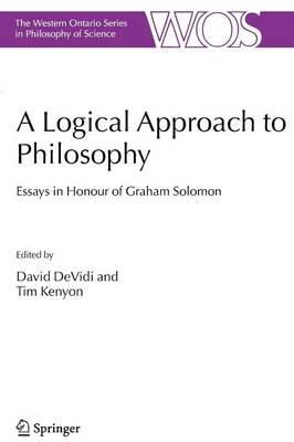 A Logical Approach to Philosophy: Essays in Honour of Graham Solomon - The Western Ontario Series in Philosophy of Science 69 (Paperback)