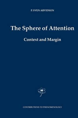 The Sphere of Attention: Context and Margin - Contributions to Phenomenology 54 (Paperback)
