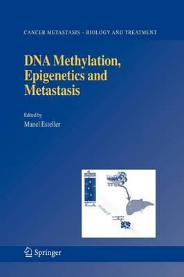 DNA Methylation, Epigenetics and Metastasis - Cancer Metastasis - Biology and Treatment 7 (Paperback)