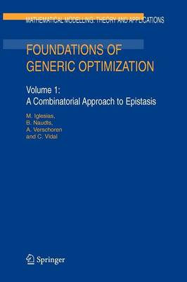 Foundations of Generic Optimization: Volume 1: A Combinatorial Approach to Epistasis - Mathematical Modelling: Theory and Applications 20 (Paperback)