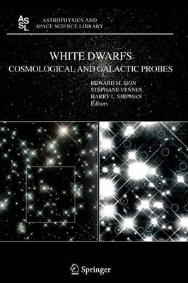 White Dwarfs: Cosmological and Galactic Probes - Astrophysics and Space Science Library 332 (Paperback)