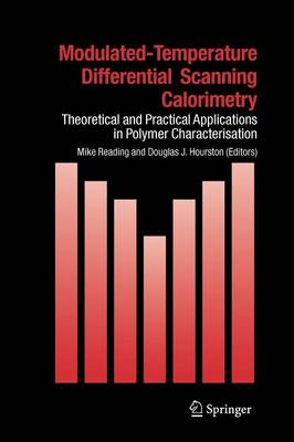 Modulated Temperature Differential Scanning Calorimetry: Theoretical and Practical Applications in Polymer Characterisation - Hot Topics in Thermal Analysis and Calorimetry 6 (Paperback)