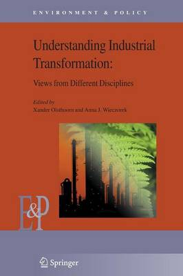 Understanding Industrial Transformation: Views from Different Disciplines - Environment & Policy 44 (Paperback)