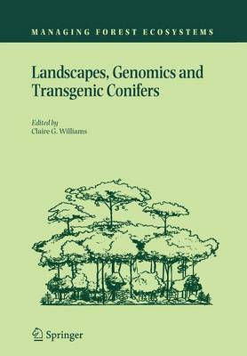 Landscapes, Genomics and Transgenic Conifers - Managing Forest Ecosystems 9 (Paperback)
