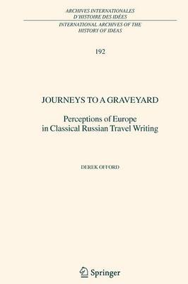 Journeys to a Graveyard: Perceptions of Europe in Classical Russian Travel Writing - International Archives of the History of Ideas / Archives Internationales d'Histoire des Idees 192 (Paperback)