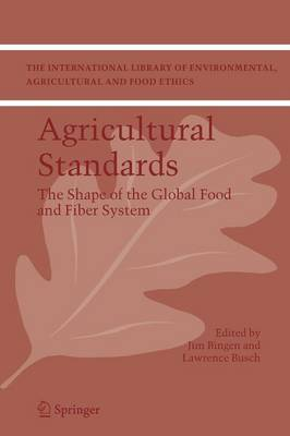 Agricultural Standards: The Shape of the Global Food and Fiber System - The International Library of Environmental, Agricultural and Food Ethics 6 (Paperback)