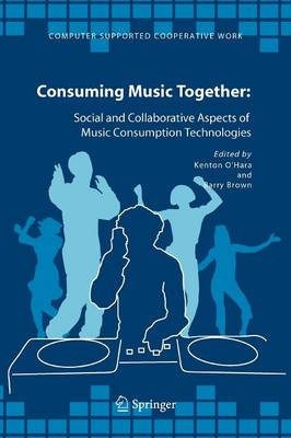 Consuming Music Together: Social and Collaborative Aspects of Music Consumption Technologies - Computer Supported Cooperative Work 35 (Paperback)
