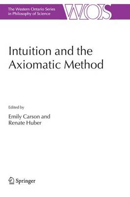 Intuition and the Axiomatic Method - The Western Ontario Series in Philosophy of Science 70 (Paperback)