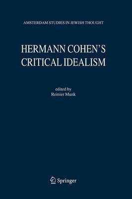 Hermann Cohen's Critical Idealism - Amsterdam Studies in Jewish Philosophy 10 (Paperback)