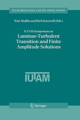 IUTAM Symposium on Laminar-Turbulent Transition and Finite Amplitude Solutions - Fluid Mechanics and Its Applications 77 (Paperback)