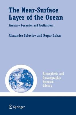 The Near-Surface Layer of the Ocean: Structure, Dynamics and Applications - Atmospheric and Oceanographic Sciences Library 31 (Paperback)