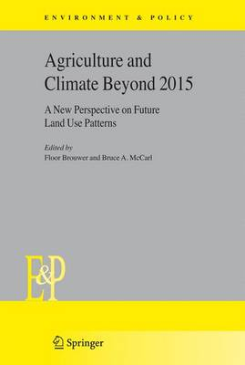 Agriculture and Climate Beyond 2015: A New Perspective on Future Land Use Patterns - Environment & Policy 46 (Paperback)
