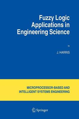 Fuzzy Logic Applications in Engineering Science - Intelligent Systems, Control and Automation: Science and Engineering 29 (Paperback)