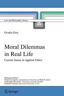 Moral Dilemmas in Real Life: Current Issues in Applied Ethics - Law and Philosophy Library 74 (Paperback)