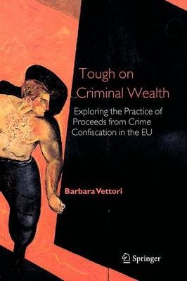 Tough on Criminal Wealth: Exploring the Practice of Proceeds from Crime Confiscation in the EU (Paperback)