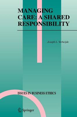 Managing Care: A Shared Responsibility - Issues in Business Ethics 22 (Paperback)