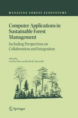 Computer Applications in Sustainable Forest Management: Including Perspectives on Collaboration and Integration - Managing Forest Ecosystems 11 (Paperback)