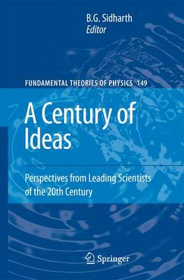 A Century of Ideas: Perspectives from Leading Scientists of the 20th Century - Fundamental Theories of Physics 149 (Paperback)