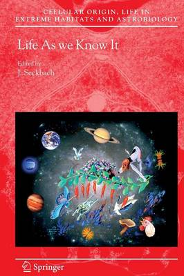 Life as We Know It - Cellular Origin, Life in Extreme Habitats and Astrobiology 10 (Paperback)