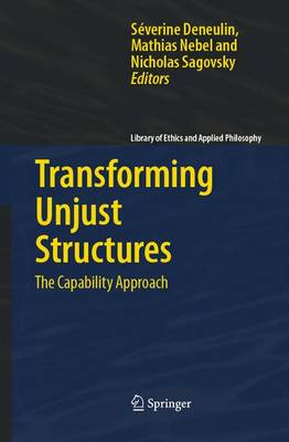 Transforming Unjust Structures: The Capability Approach - Library of Ethics and Applied Philosophy 19 (Paperback)