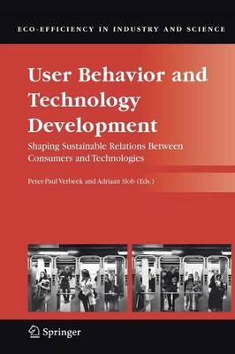 User Behavior and Technology Development: Shaping Sustainable Relations Between Consumers and Technologies - Eco-Efficiency in Industry and Science 20 (Paperback)