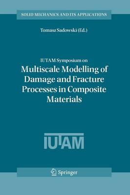IUTAM Symposium on Multiscale Modelling of Damage and Fracture Processes in Composite Materials: Proceedings of the IUTAM Symposium held in Kazimierz Dolny, Poland, 23-27 May 2005 - Solid Mechanics and Its Applications 135 (Paperback)