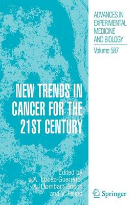 New Trends in Cancer for the 21st Century - Advances in Experimental Medicine and Biology 587 (Paperback)