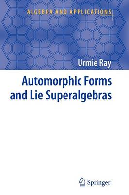 Automorphic Forms and Lie Superalgebras - Algebra and Applications 5 (Paperback)