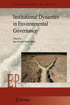 Institutional Dynamics in Environmental Governance - Environment & Policy 47 (Paperback)