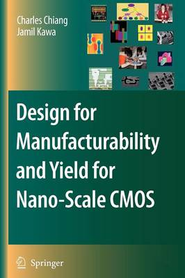 Design for Manufacturability and Yield for Nano-Scale CMOS - Integrated Circuits and Systems (Paperback)