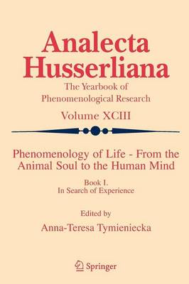 Phenomenology of Life - From the Animal Soul to the Human Mind: Book I. In Search of Experience - Analecta Husserliana 93 (Paperback)