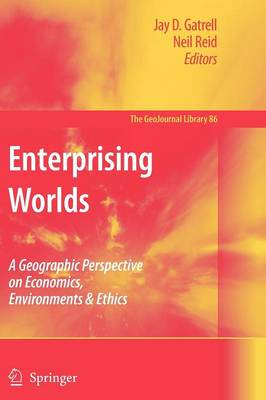 Enterprising Worlds: A Geographic Perspective on Economics, Environments & Ethics - GeoJournal Library 86 (Paperback)