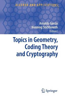 Topics in Geometry, Coding Theory and Cryptography - Algebra and Applications 6 (Paperback)