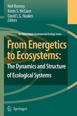 From Energetics to Ecosystems: The Dynamics and Structure of Ecological Systems - The Peter Yodzis Fundamental Ecology Series 1 (Paperback)