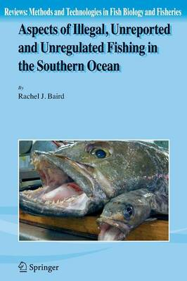 Aspects of Illegal, Unreported and Unregulated Fishing in the Southern Ocean - Reviews: Methods and Technologies in Fish Biology and Fisheries 5 (Paperback)