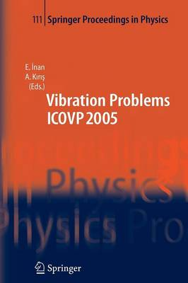 The Seventh International Conference on Vibration Problems ICOVP 2005: 05-09 September 2005, Istanbul, Turkey - Springer Proceedings in Physics 111 (Paperback)