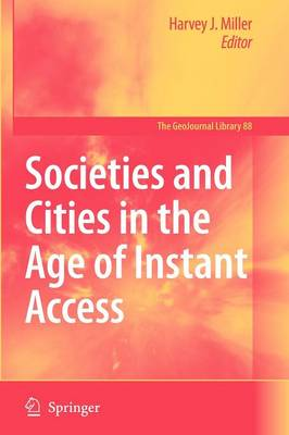 Societies and Cities in the Age of Instant Access - GeoJournal Library 88 (Paperback)