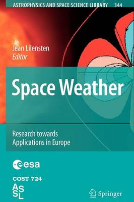 Space Weather: Research Towards Applications in Europe - Astrophysics and Space Science Library 344 (Paperback)