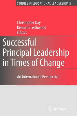 Successful Principal Leadership in Times of Change: An International Perspective - Studies in Educational Leadership 5 (Paperback)