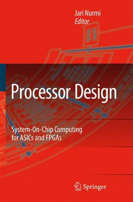 Processor Design: System-On-Chip Computing for ASICs and FPGAs (Paperback)