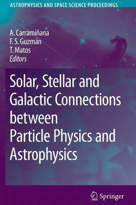 Solar, Stellar and Galactic Connections between Particle Physics and Astrophysics - Astrophysics and Space Science Proceedings (Paperback)
