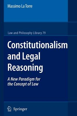 Constitutionalism and Legal Reasoning - Law and Philosophy Library 79 (Paperback)