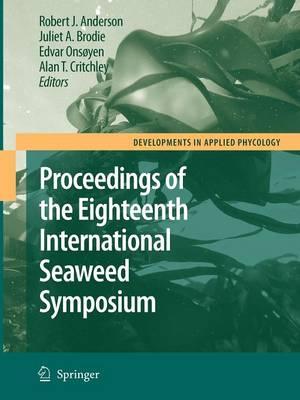 Eighteenth International Seaweed Symposium: Proceedings of the Eighteenth International Seaweed Symposium held in Bergen, Norway, 20 - 25 June 2004 - Developments in Applied Phycology 1 (Paperback)