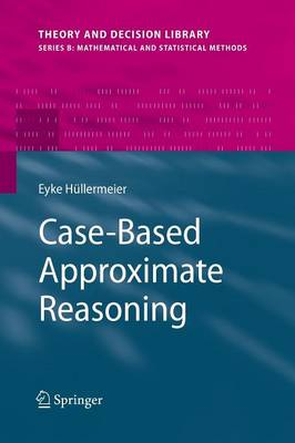 Case-Based Approximate Reasoning - Theory and Decision Library B 44 (Paperback)